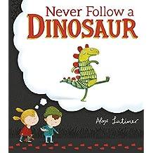 Never Follow a Dinosaur