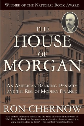 house-of-morgan-an-american-banking-dynasty-and-the-rise-of-modern-finance