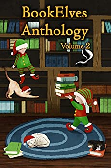BookElves Anthology Volume 2: Another selection of seasonal tales for Middle Grade readers by [Pett, Jemima, Carpinello, Cheryl, Douglass, Rebecca M., Leighton-Porter, Wendy, Lothian, S. W., Matheron, Annaliese, Zackheim, Ben]