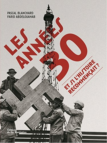 Les Années 30 Et si l'histoire recommençait ? par Pascal Blanchard