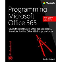 Programming Microsoft Office 365 (includes Current Book Service): Covers Microsoft Graph, Office 365 applications, SharePoint Add-ins, Office 365 Groups, and more (Developer Reference) by Paolo Pialorsi (2016-09-09)