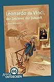 Leonardo da Vinci, der Zeichner der Zukunft: Arena Bibliothek des Wissens. Limitierte Jubiläumsausgabe - Luca Novelli