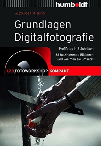 Grundlagen Digitalfotografie: 1,2,3 Fotoworkshop kompakt. Profifotos in 3 Schritten. 55 faszinierende Bildideen und wie man sie umsetzt (humboldt - Freizeit & Hobby) (Studiofotografie-ausrüstung)