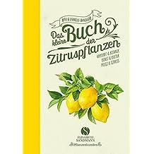 Das kleine Buch der Zitruspflanzen: Herkunft & Botanik, Kunst & Kultur, Pflege & Genuss
