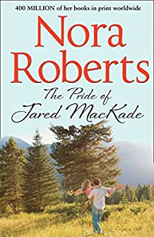 The Pride Of Jared MacKade (The MacKade Brothers Book 2) by [Roberts, Nora]