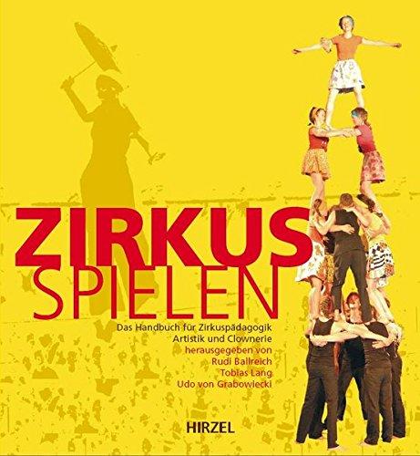 Zirkus spielen: Das Handbuch für Zirkuspädagogik, Artistik und Clownerie. Mit ausführlicher DVD