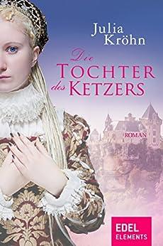 Die Tochter des Ketzers (German Edition) by [Kröhn, Julia]