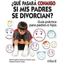 Que Pasara Conmigo Si Mis Padres Se Divorcian?/What Will Happen to Me If My Parents Get Divorced: Guia Practica Para Padres E Hijos/Practice Guide for Parents and Children
