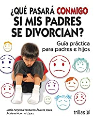Que Pasara Conmigo Si Mis Padres Se Divorcian?/ What Will Happen to Me If  My Parents Get Divorced: Guia Practica Para Padres E Hijos/ Practice Guide for Parents and Children