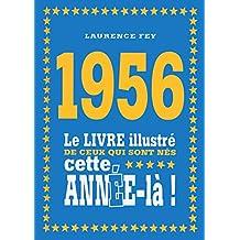 1956 - Le livre illustré de ceux qui sont nés cette année-là!