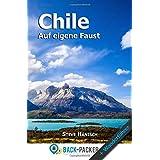 Chile auf eigene Faust: Chile Reiseführer & Wanderführer für Individualreisende