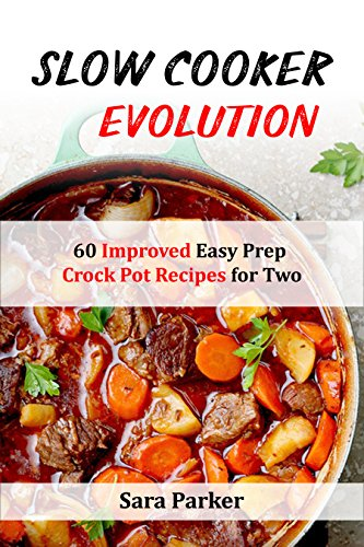 Slow Cooker Evolution: 60 Improved Easy Prep Crock Pot Recipes for Two (English Edition) -