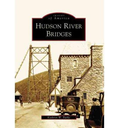 [ Hudson River Bridges (Images Of America (Arcadia Publishing)) ] By Burke, Kathryn W (Author) [ Apr - 2007 ] [ Paperback ]