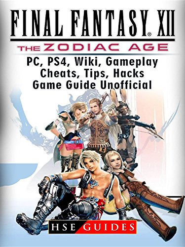 Final Fantasy XII The Zodiac Age, PC, PS4, Wiki, Gameplay, Cheats, Tips, Hacks, Game Guide Unofficial (English Edition)