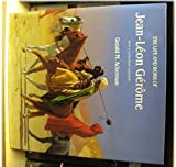 The Life and Work of Jean-Leon Gerome by Gerald M. Ackerman (1986-08-02)