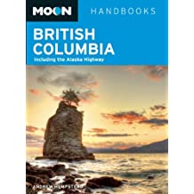 Moon British Columbia: Including the Alaska Highway (Moon Handbooks)