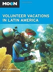 Moon Volunteer Vacations in Latin America (Moon Handbooks) by Amy E. Robertson (2013-10-22)