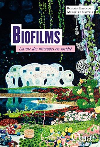 Biofilms: La vie des microbes en société (QUAE GIE) (French Edition)