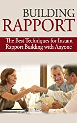 Building Rapport: The Best Techniques for Instant Rapport Building with Anyone (Building Rapport, It's not about me, rapport building, charisma, build instant trust, influence Book 1)
