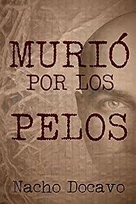 MURIÓ POR LOS PELOS par Nacho Docavo