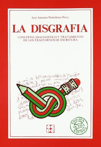 La disgrafía: Concepto, diagnóstico y tratamiento (Educación especial y dificultades de aprendizaje) por Jose Antonio Portellano Pérez