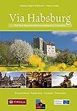 Via Habsburg: Auf den Spuren einer europäischen Dynastie. Deutschland - Frankreich - Schweiz - Österreich