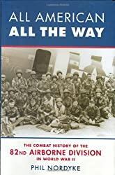 All American, All the Way: The Combat History Of The 82nd Airborne Division In World War Il by Phil Nordyke (2005-05-27)