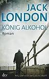 König Alkohol: Roman - Jack London