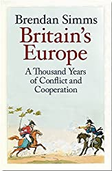Britain's Europe: A Thousand Years of Conflict and Cooperation by Brendan Simms (2016-04-28)