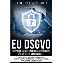 EU DSGVO - DSGVO Checkliste und DSGVO Einführung für Webseiten und Blogger: DSGVO Muster und DSGVO im Marketing. Datenschutzgrundverordnung 2018 für Einsteiger. DSVGO kompakt