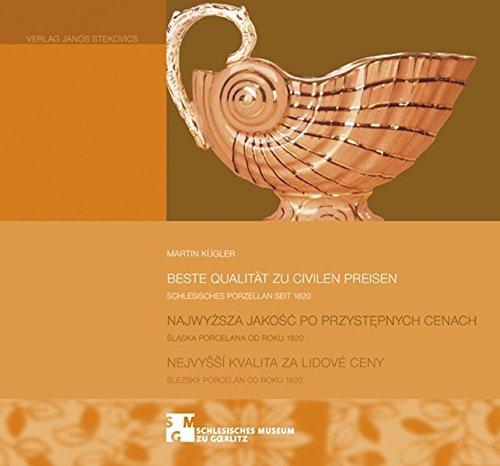 Beste Qualität zu civilen Preisen: Schlesisches Porzellan seit 1820. Herausgegeben im Auftrag der Stiftung Schlesisches Museum zu Görlitz