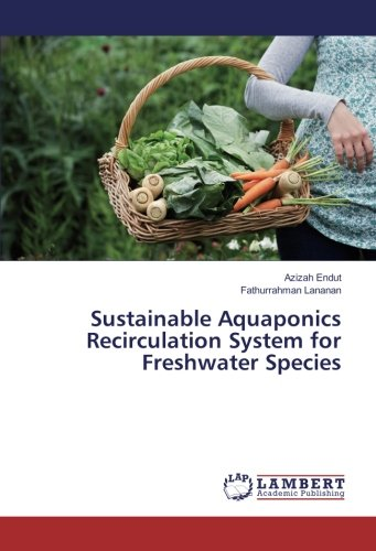 Sustainable Aquaponics Recirculation System for Freshwater Species