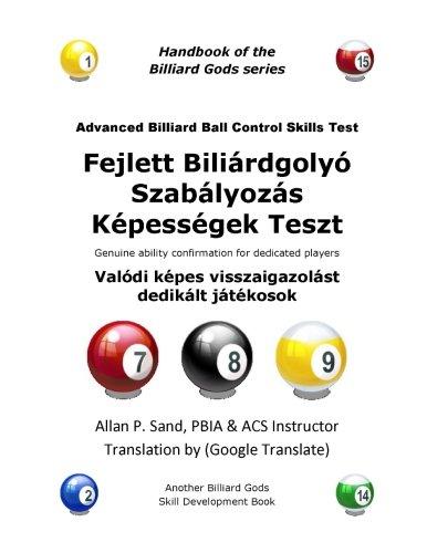 Advanced Billiard Ball Control Skills Test (Hungarian): Genuine ability confirmation for dedicated players por Allan P. Sand