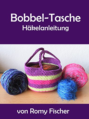 Bobbel-Tasche: Häkelanleitung eBook: Romy Fischer: Amazon.de: Kindle ...