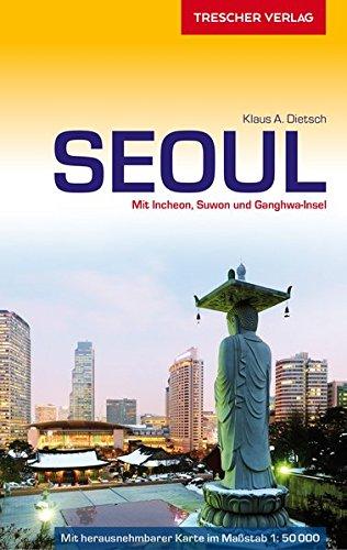 Reiseführer Seoul: Mit Incheon, Suwon und Ganghwa-Insel - Stadtplan Seoul-Innenstadt 1:50.000 zum Herausnehmen (Trescher-Reihe Reisen) - Reiseführer Südkorea