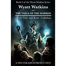 Wyatt Watkins and The Table of the Marked (The Wyatt Watkins Series Book 2) (English Edition)