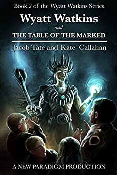 Wyatt Watkins and The Table of the Marked (The Wyatt Watkins Series Book 2) (English Edition) di [Tate, Jacob, Callahan, Kate]