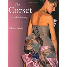 The Corset: A Cultural History by Valerie Steele (2003-02-08)
