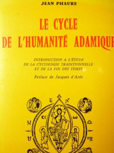 Jean Phaure. Le Cycle de l'Humanit adamique. Introduction  l'tude de la cyclologie traditionnelle et de la fin des temps