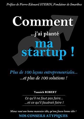 Comment j'ai planté ma startup : Plus de 100 leçons entrepreneuriales et plus de 100 solutions par Yannick Robert