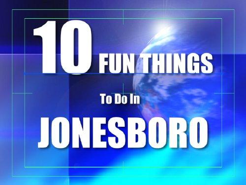 TEN FUN THINGS TO DO IN JONESBORO (English Edition)