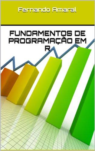 Fundamentos de Programação em R (Portuguese Edition) por Fernando Amaral
