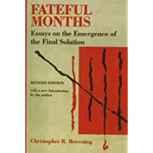 Fateful Months: Essays on the Emergence of the Final Solution by Christopher R. Browning (1991-04-03)