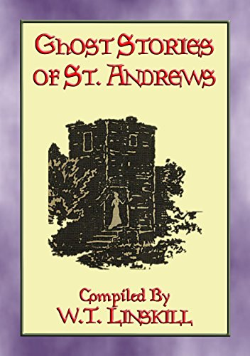 GHOST STORIES OF ST ANDREWS - 17 Scottish Ghostly Tales: Scottish Ghosts, Gouls and Apparitions aplenty (English Edition)