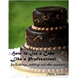 How to ice a cake like a professional for birthdays, weddings and other occassions