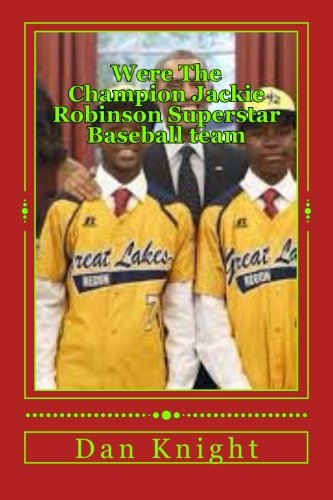 Were The Champion Jackie Robinson Superstar Baseball team: We'll keep on fighting cause we are the Champions: Volume 1 (The Real Winners keep on Fighting nomatter what) por Team Dan Edward Knight Sr.