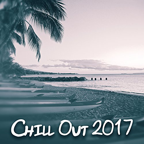 Chill Out 2017 - Best Collection for Relaxation, Lounge Mix, Sensual Chill, Time to Cafe, Tropical Sounds, Chillout Lounge (Chill-out Musik)