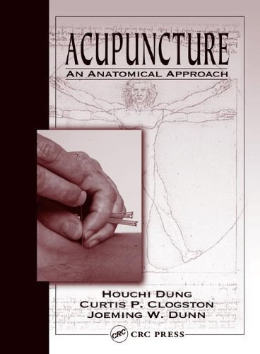 Acupuncture: An Anatomical Approach 1st Edition by Dung, Houchi, Clogston, Curtis P., Dunn, Joeming W. (2004) Hardcover