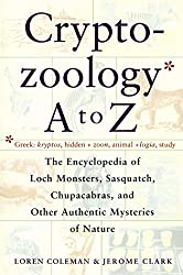 Cryptozoology A To Z: The Encyclopedia Of Loch Monsters Sasquatch Chupacabras And Other Authentic M (English Edition)