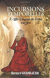Incursions temporelles, tome 2 : Le voyage de Ziska par Bernard Grandjean